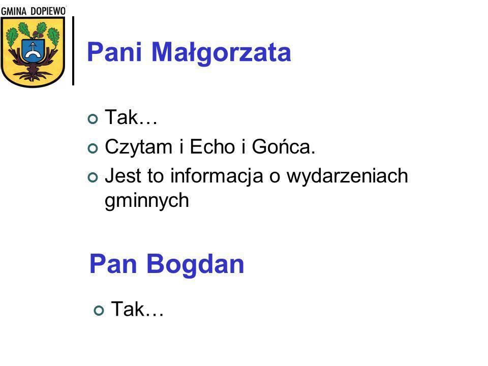 Pani Małgorzata Tak… Czytam i Echo i Gońca. Jest to informacja o wydarzeniach gminnych Pan Bogdan Tak…