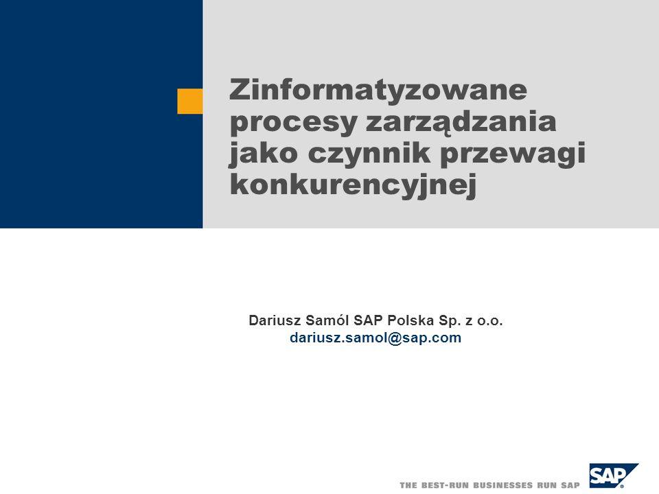 Zinformatyzowane procesy zarządzania jako czynnik przewagi konkurencyjnej Dariusz Samól SAP Polska Sp. z o.o. dariusz.samol@sap.com