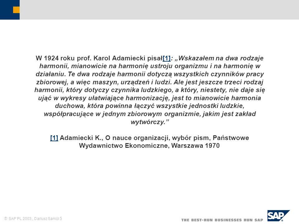 SAP PL 2003,, Dariusz Samól 5 W 1924 roku prof. Karol Adamiecki pisał[1]: Wskazałem na dwa rodzaje harmonii, mianowicie na harmonię ustroju organizmu