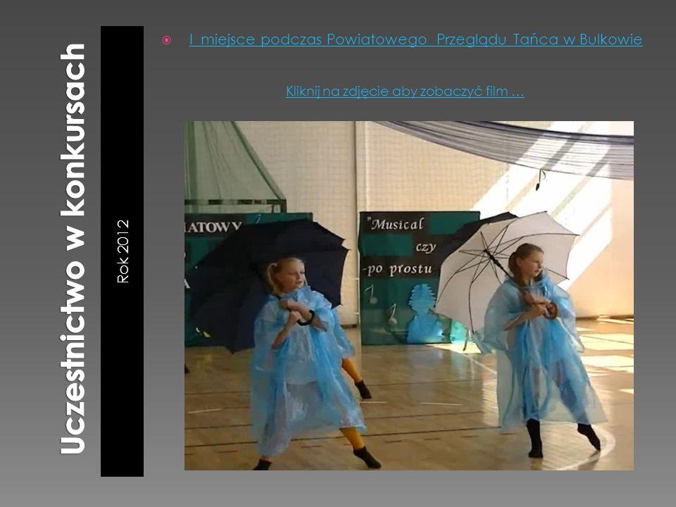 Rok 2012 I miejsce podczas Powiatowego Przeglądu Tańca w Bulkowie Kliknij na zdjęcie aby zobaczyć film …