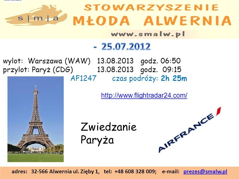 adres: 32-566 Alwernia ul. Zięby 1, tel: +48 608 328 009; e-mail: prezes@smalw.plprezes@smalw.pl Zwiedzanie Paryża wylot: Warszawa (WAW) 13.08.2013 go