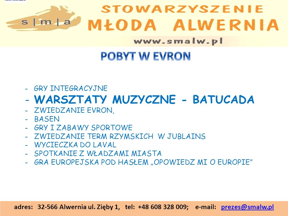 adres: 32-566 Alwernia ul. Zięby 1, tel: +48 608 328 009; e-mail: prezes@smalw.plprezes@smalw.pl -GRY INTEGRACYJNE -WARSZTATY MUZYCZNE - BATUCADA - ZW