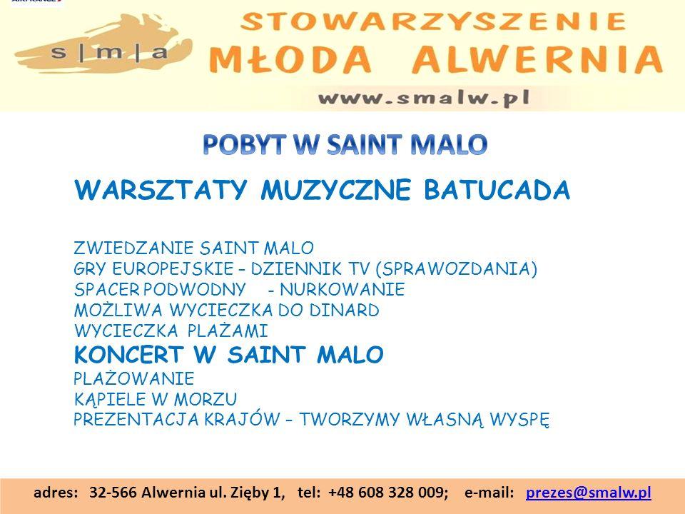 adres: 32-566 Alwernia ul. Zięby 1, tel: +48 608 328 009; e-mail: prezes@smalw.plprezes@smalw.pl WARSZTATY MUZYCZNE BATUCADA ZWIEDZANIE SAINT MALO GRY