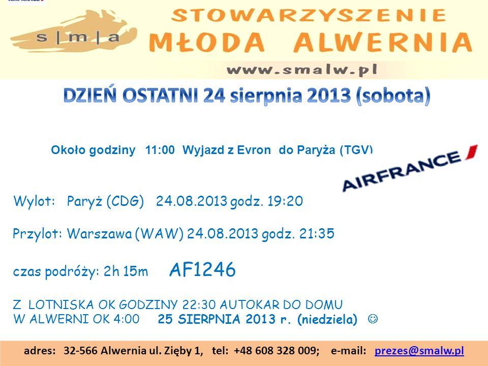 adres: 32-566 Alwernia ul. Zięby 1, tel: +48 608 328 009; e-mail: prezes@smalw.plprezes@smalw.pl Około godziny 11:00 Wyjazd z Evron do Paryża (TGV) Wy