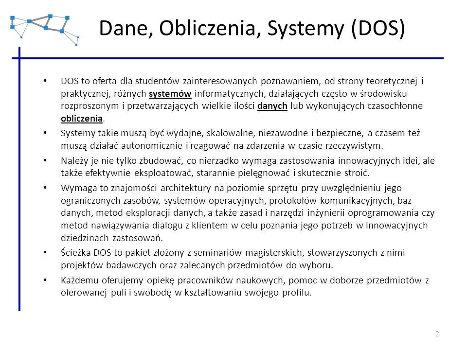 2 Dane, Obliczenia, Systemy (DOS) DOS to oferta dla studentów zainteresowanych poznawaniem, od strony teoretycznej i praktycznej, różnych systemów inf