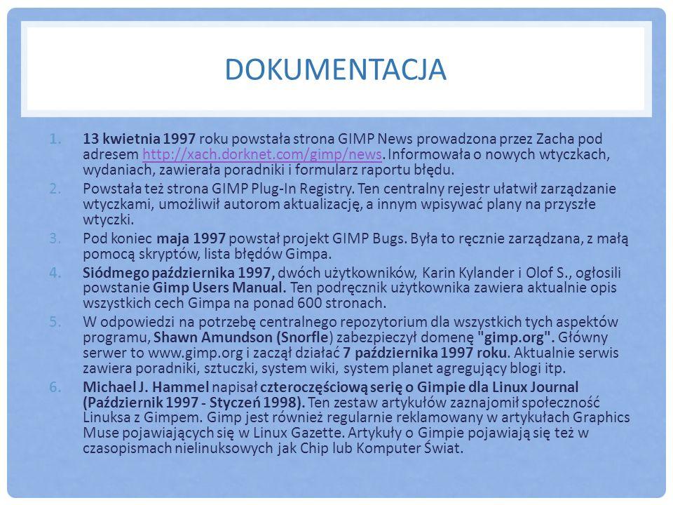 DOKUMENTACJA 1.13 kwietnia 1997 roku powstała strona GIMP News prowadzona przez Zacha pod adresem http://xach.dorknet.com/gimp/news. Informowała o now