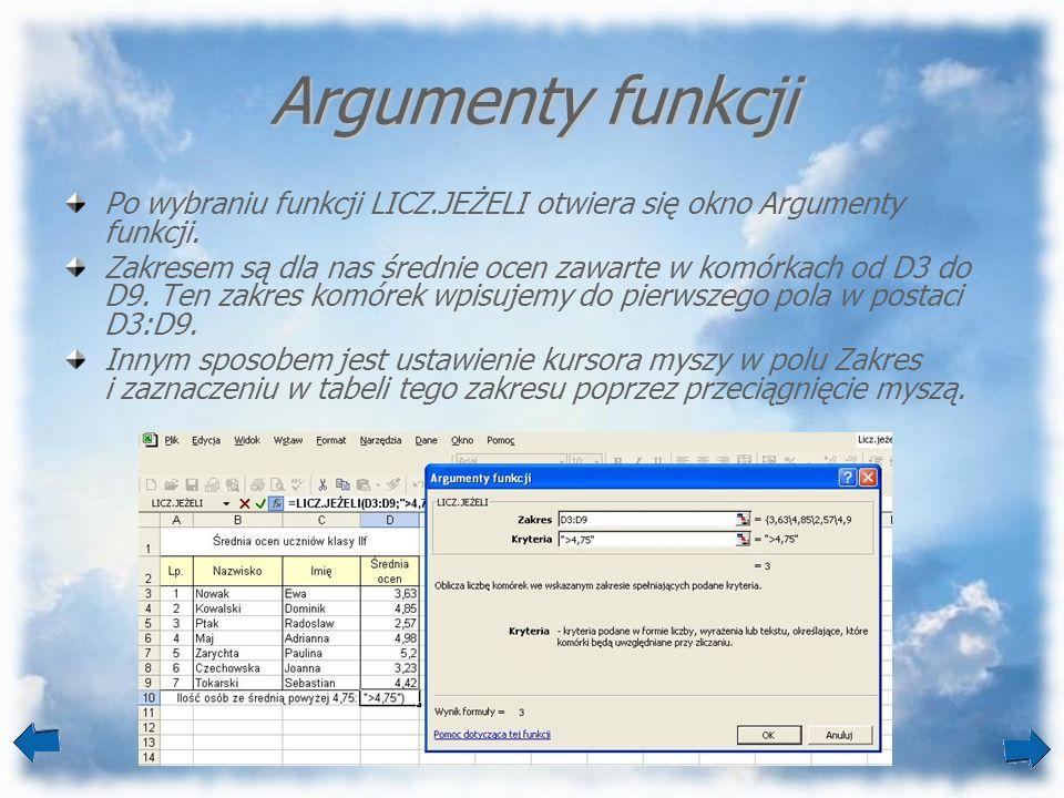 Argumenty funkcji Po wybraniu funkcji LICZ.JEŻELI otwiera się okno Argumenty funkcji. Zakresem są dla nas średnie ocen zawarte w komórkach od D3 do D9