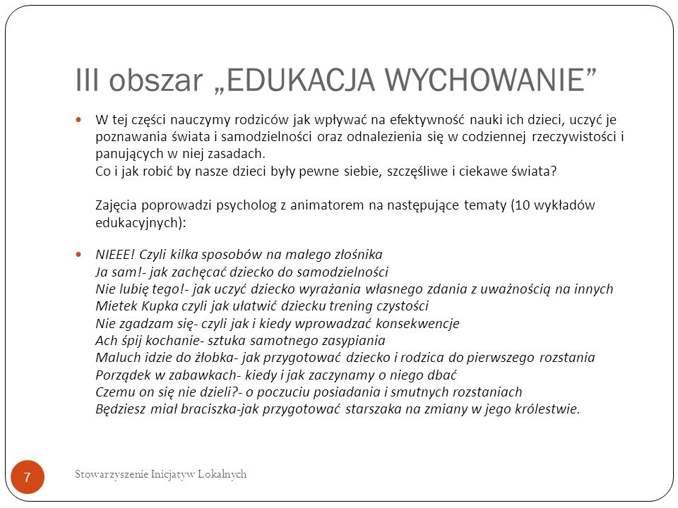 III obszar EDUKACJA WYCHOWANIE cd Z proponowanej na zajęciach tematyki powstanie ogólnodostępna broszura dla rodziców małych dzieci (w formie papierowej i elektronicznej).