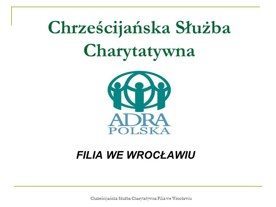 Chrześcijańska Służba Charytatywna Filia we Wrocławiu Chrześcijańska Służba Charytatywna FILIA WE WROCŁAWIU