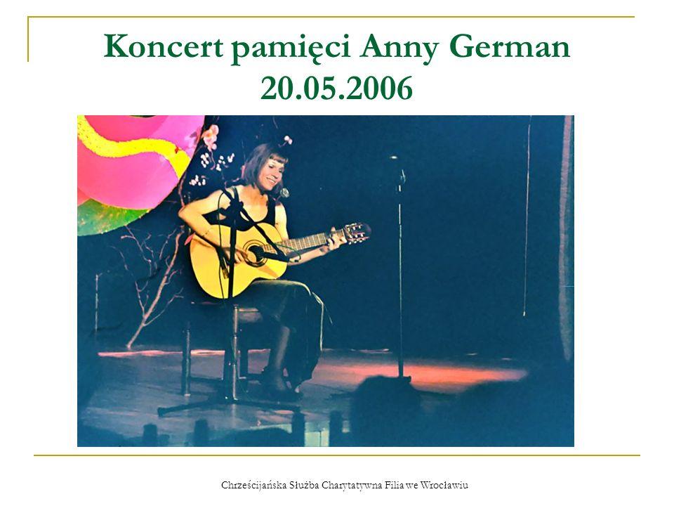 Chrześcijańska Służba Charytatywna Filia we Wrocławiu Koncert pamięci Anny German 20.05.2006