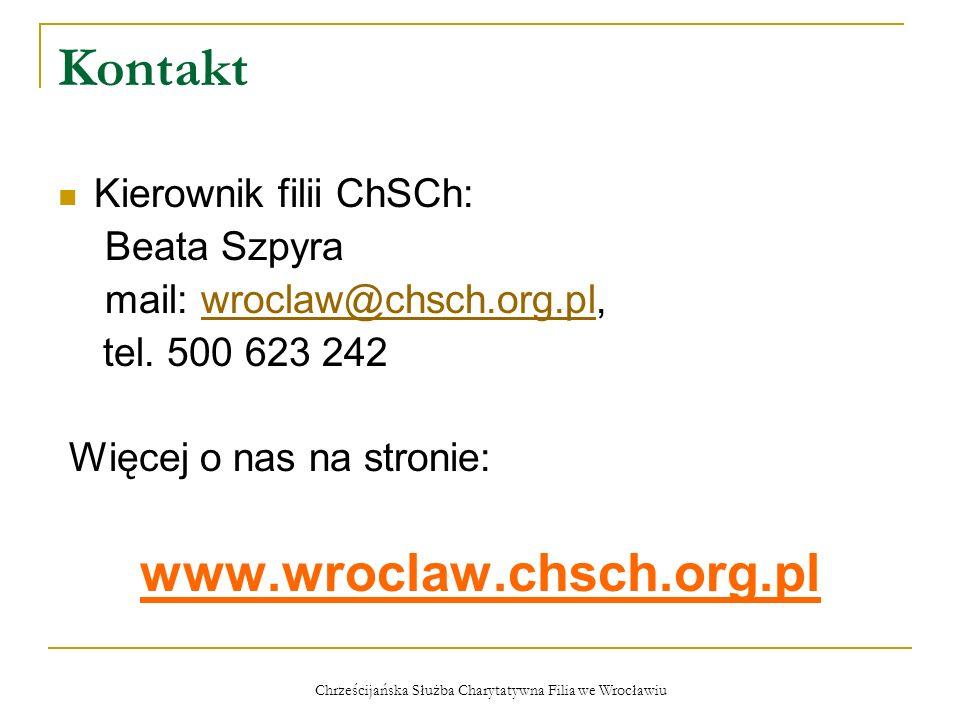 Chrześcijańska Służba Charytatywna Filia we Wrocławiu Kontakt Kierownik filii ChSCh: Beata Szpyra mail: wroclaw@chsch.org.pl,wroclaw@chsch.org.pl tel.