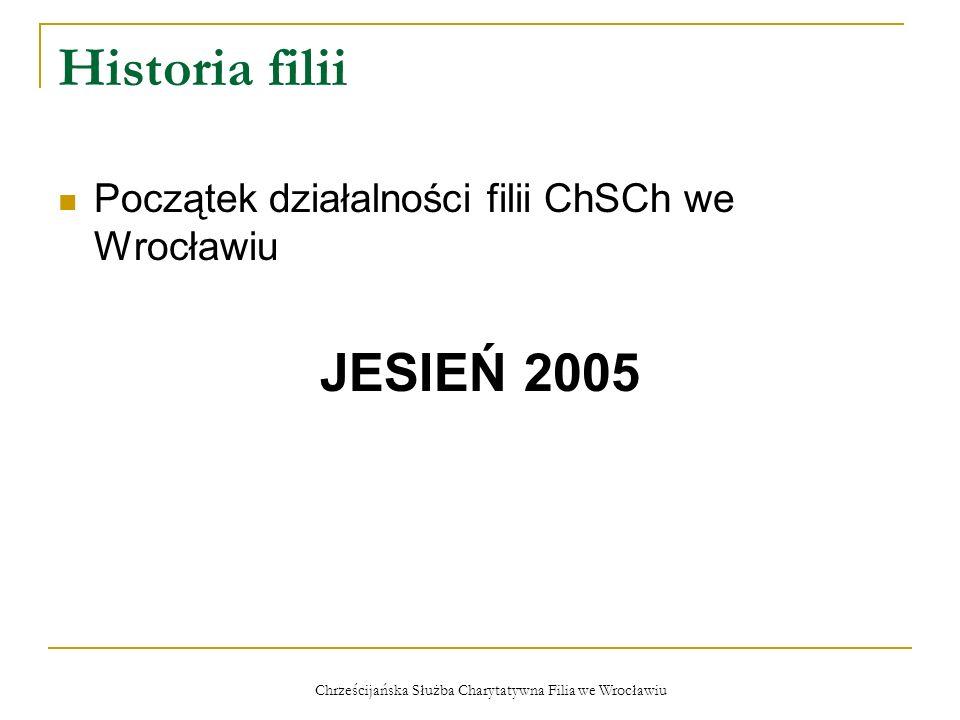 Chrześcijańska Służba Charytatywna Filia we Wrocławiu Historia filii Początek działalności filii ChSCh we Wrocławiu JESIEŃ 2005