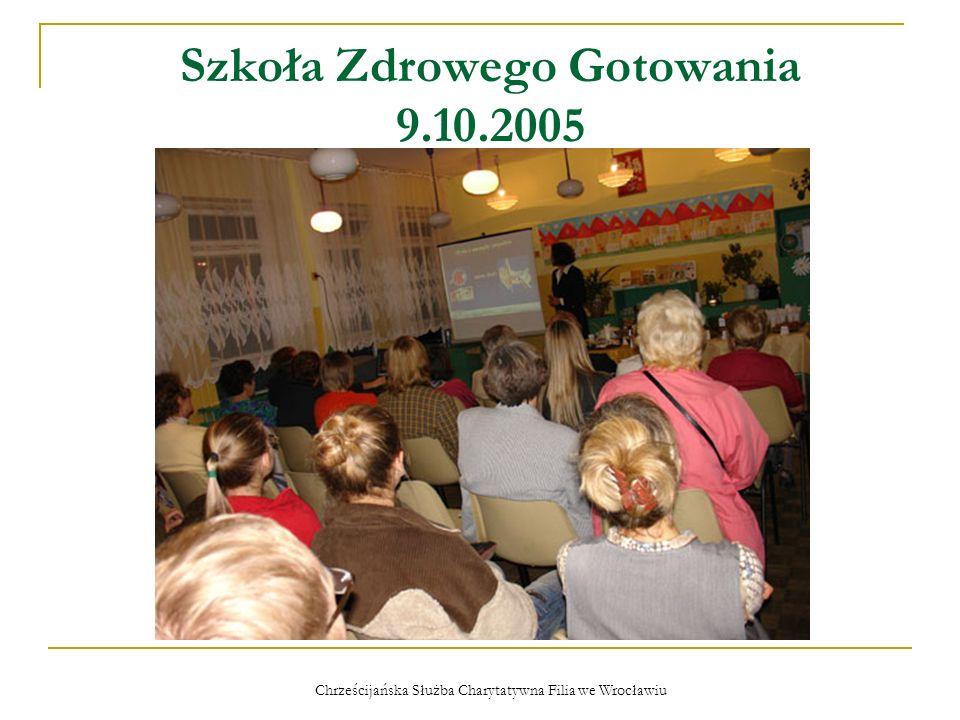 Chrześcijańska Służba Charytatywna Filia we Wrocławiu Szkoła Zdrowego Gotowania 9.10.2005