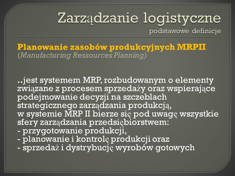 Planowanie zasobów produkcyjnych MRPII (Manufacturing Ressources Planning)..jest systemem MRP, rozbudowanym o elementy zwi ą zane z procesem sprzeda ż