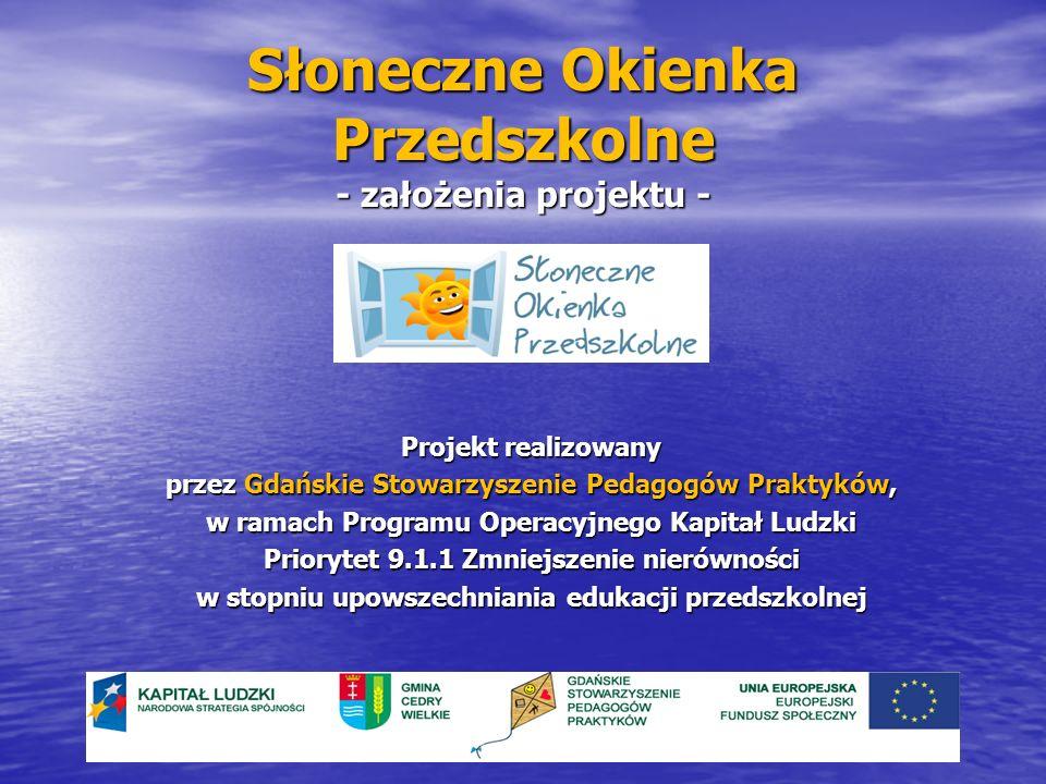 Słoneczne Okienka Przedszkolne - założenia projektu - Projekt realizowany przez Gdańskie Stowarzyszenie Pedagogów Praktyków, w ramach Programu Operacy