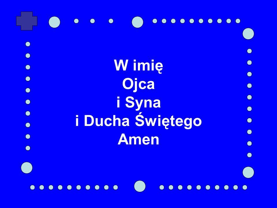 W imię Ojca i Syna i Ducha Świętego Amen
