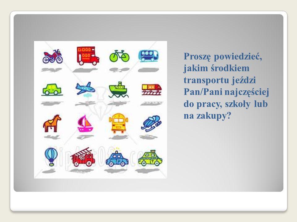 Proszę powiedzieć, jakim środkiem transportu jeździ Pan/Pani najczęściej do pracy, szkoły lub na zakupy?