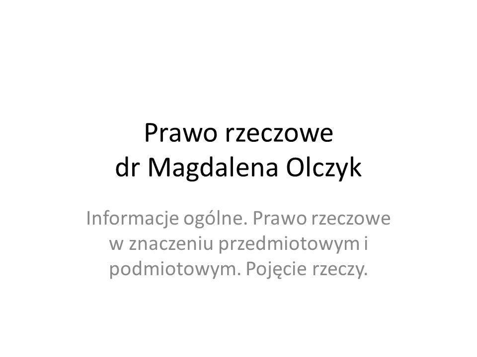 Prawo rzeczowe dr Magdalena Olczyk Informacje ogólne. Prawo rzeczowe w znaczeniu przedmiotowym i podmiotowym. Pojęcie rzeczy.