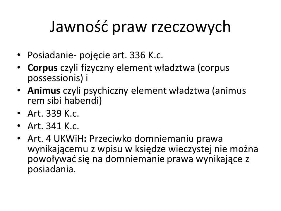 Jawność praw rzeczowych Posiadanie- pojęcie art. 336 K.c. Corpus czyli fizyczny element władztwa (corpus possessionis) i Animus czyli psychiczny eleme