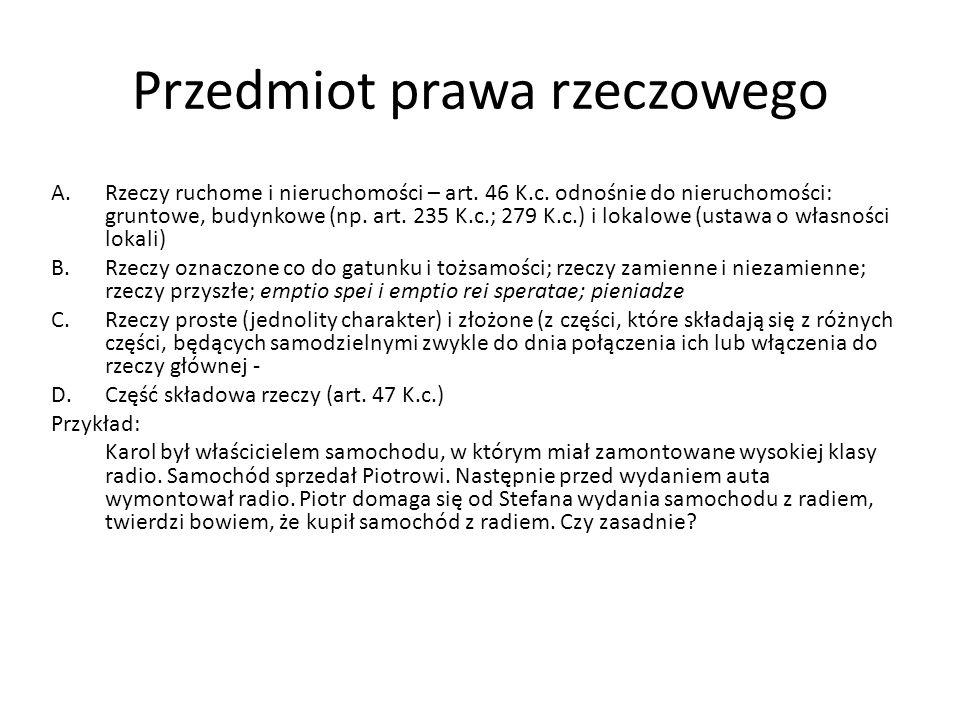 Przedmiot prawa rzeczowego A.Rzeczy ruchome i nieruchomości – art. 46 K.c. odnośnie do nieruchomości: gruntowe, budynkowe (np. art. 235 K.c.; 279 K.c.