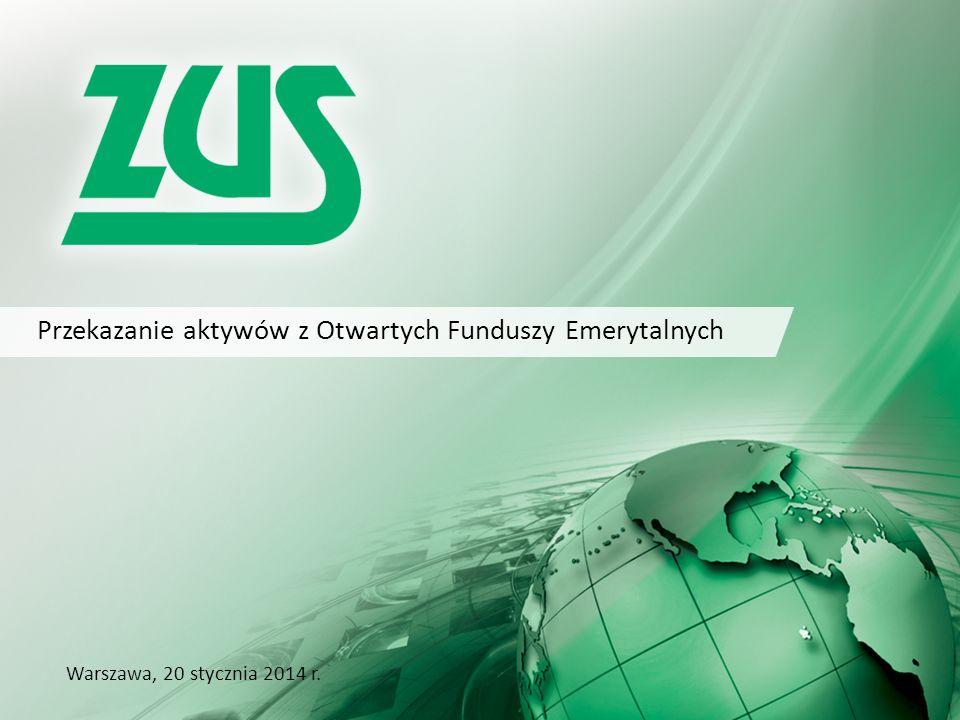 Przekazanie aktywów z Otwartych Funduszy Emerytalnych Warszawa, 20 stycznia 2014 r.