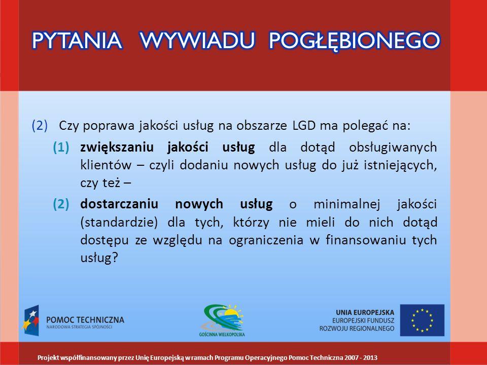 (2)Czy poprawa jakości usług na obszarze LGD ma polegać na: (1)zwiększaniu jakości usług dla dotąd obsługiwanych klientów – czyli dodaniu nowych usług do już istniejących, czy też – (2)dostarczaniu nowych usług o minimalnej jakości (standardzie) dla tych, którzy nie mieli do nich dotąd dostępu ze względu na ograniczenia w finansowaniu tych usług.
