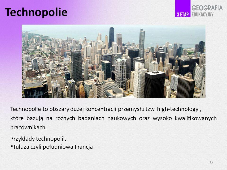Technopolie 12 Technopolie to obszary dużej koncentracji przemysłu tzw.