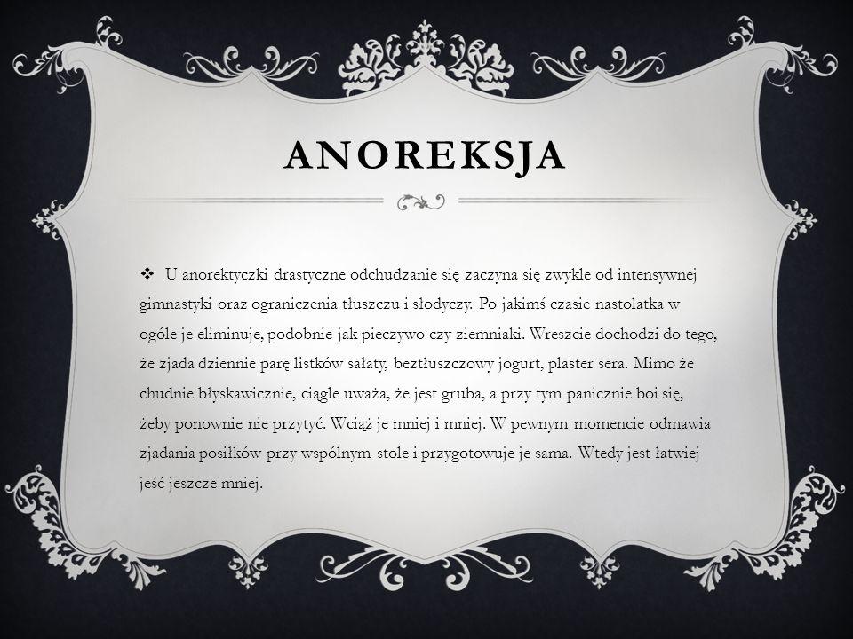ANOREKSJA U anorektyczki drastyczne odchudzanie się zaczyna się zwykle od intensywnej gimnastyki oraz ograniczenia tłuszczu i słodyczy. Po jakimś czas