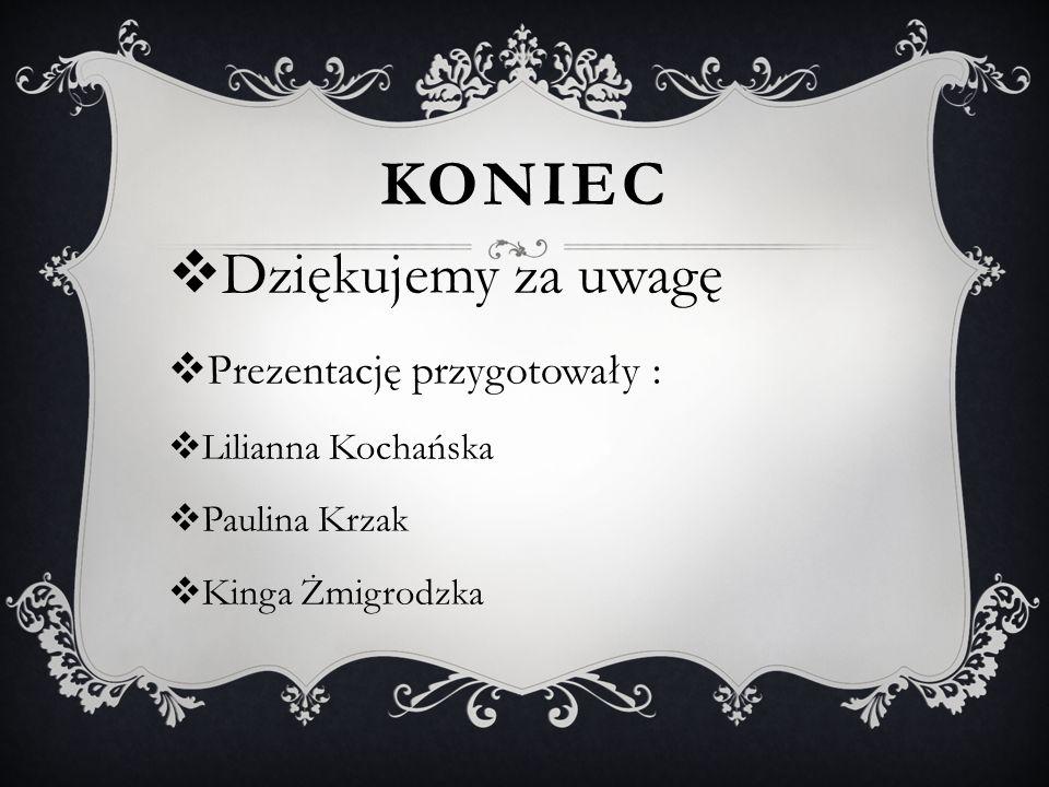 KONIEC Dziękujemy za uwagę Prezentację przygotowały : Lilianna Kochańska Paulina Krzak Kinga Żmigrodzka
