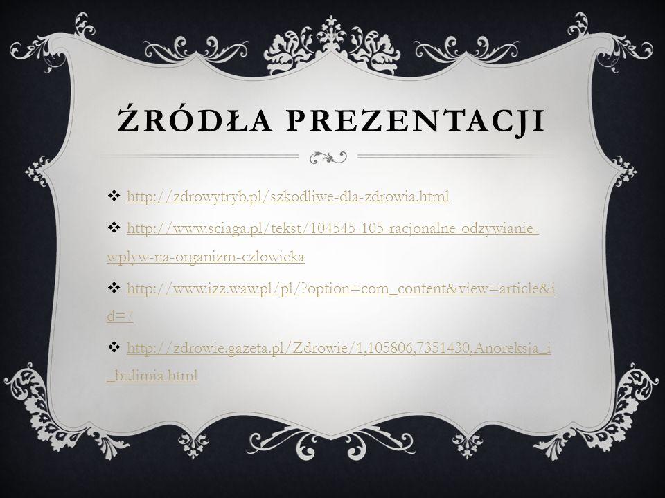 ŹRÓDŁA PREZENTACJI http://zdrowytryb.pl/szkodliwe-dla-zdrowia.html http://www.sciaga.pl/tekst/104545-105-racjonalne-odzywianie- wplyw-na-organizm-czlo