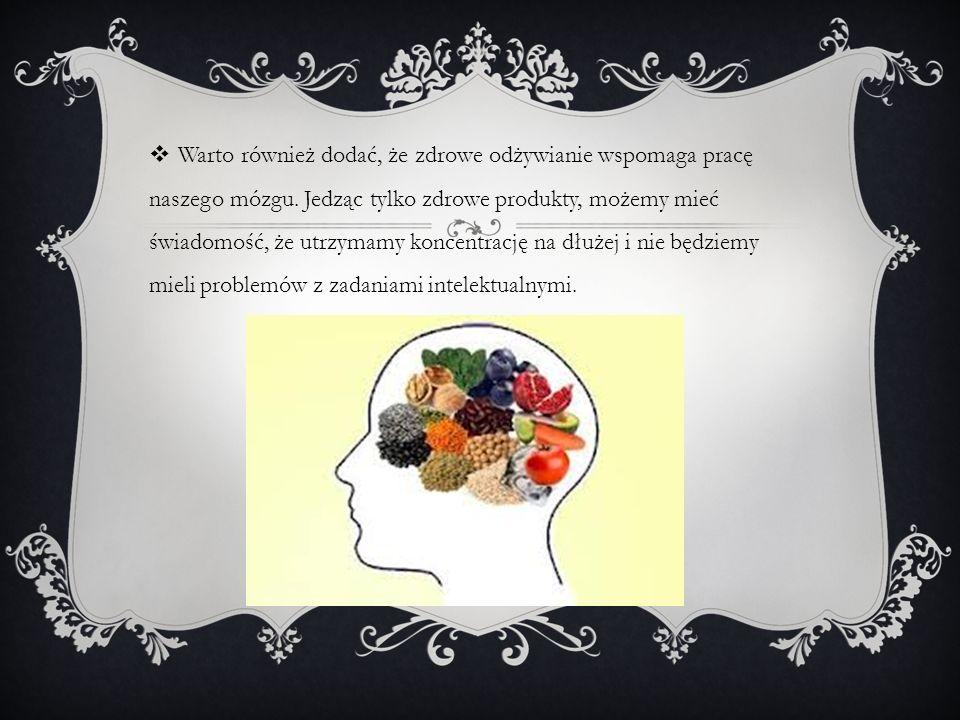 Warto również dodać, że zdrowe odżywianie wspomaga pracę naszego mózgu. Jedząc tylko zdrowe produkty, możemy mieć świadomość, że utrzymamy koncentracj
