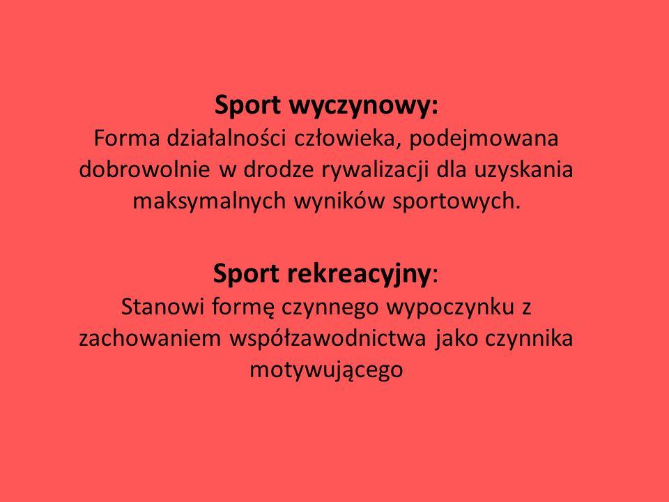 Sport wyczynowy: Forma działalności człowieka, podejmowana dobrowolnie w drodze rywalizacji dla uzyskania maksymalnych wyników sportowych. Sport rekre