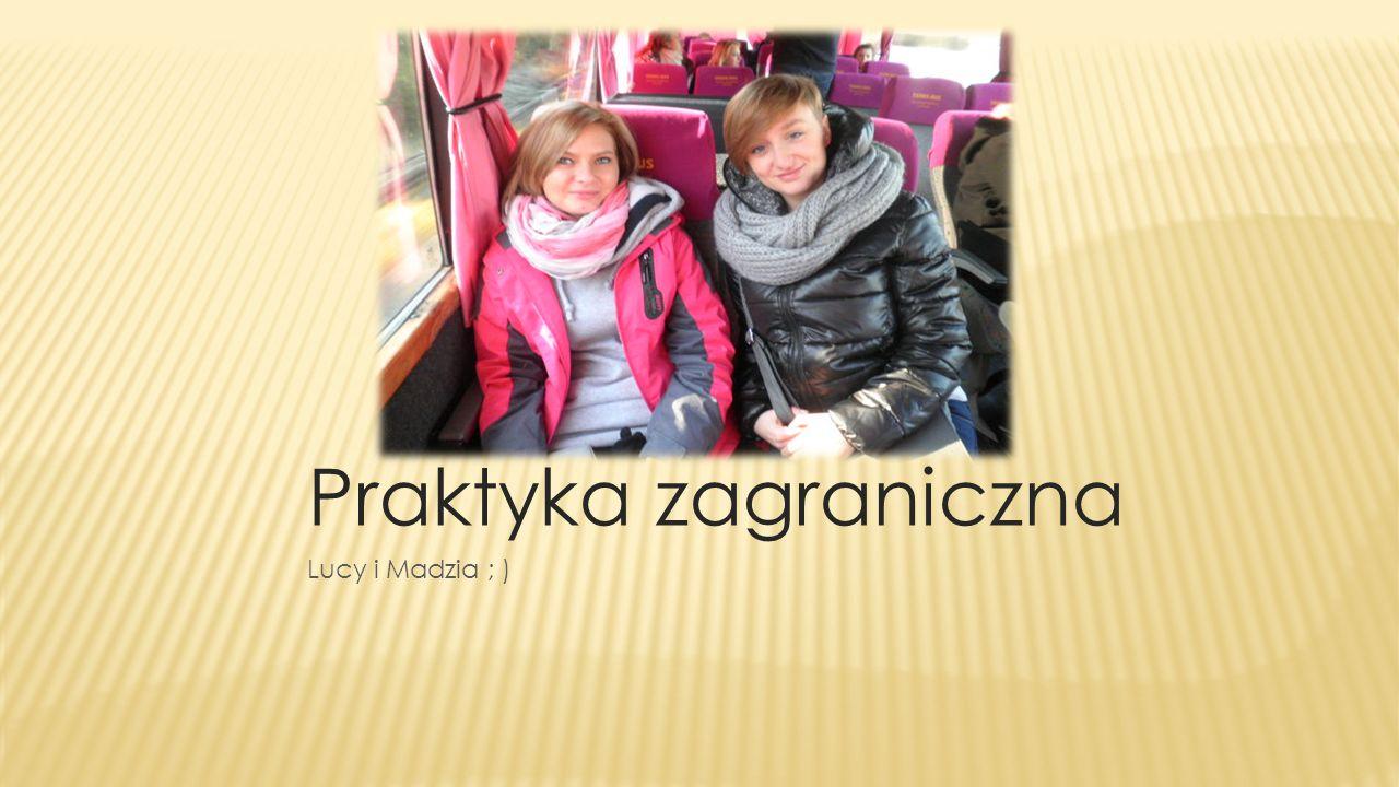 Praktyka zagraniczna Lucy i Madzia ; )