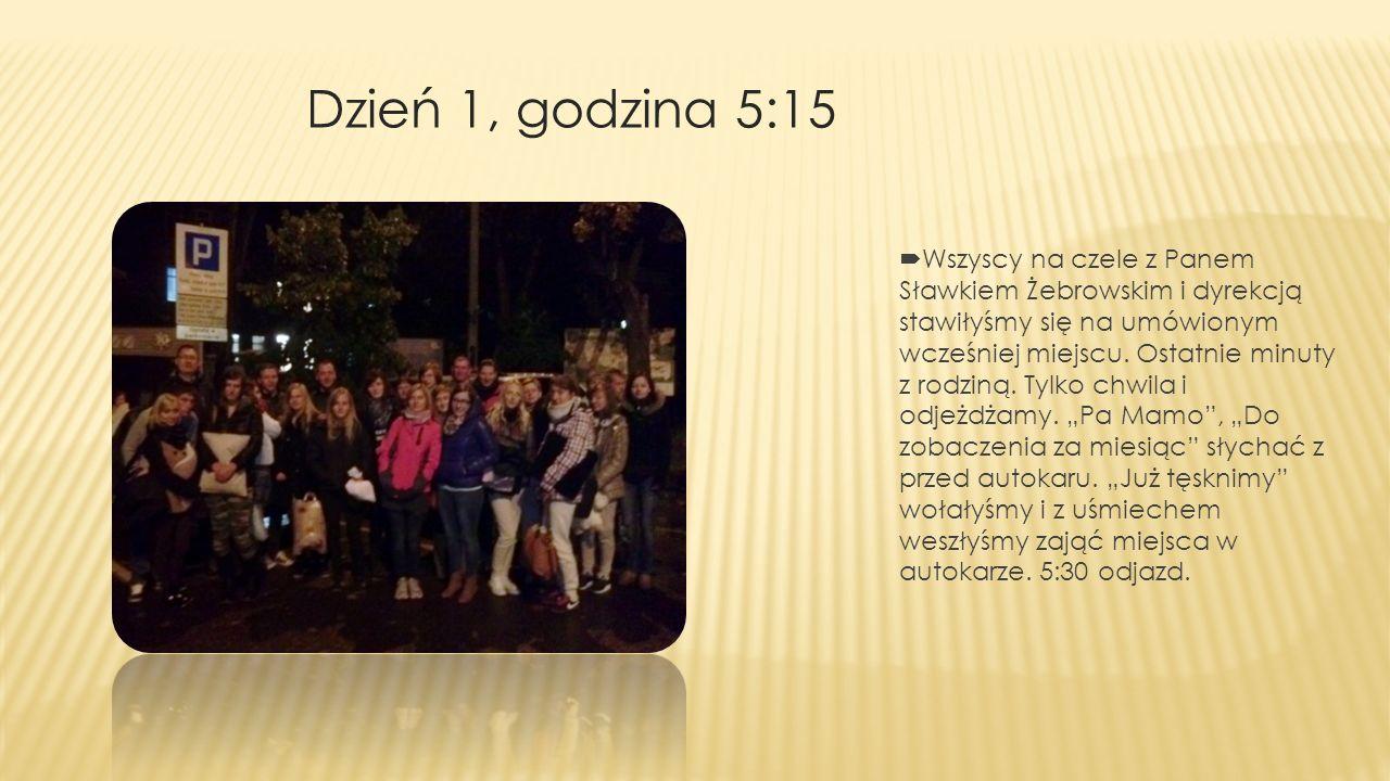 Dzień 1, godzina 5:15 Wszyscy na czele z Panem Sławkiem Żebrowskim i dyrekcją stawiłyśmy się na umówionym wcześniej miejscu. Ostatnie minuty z rodziną