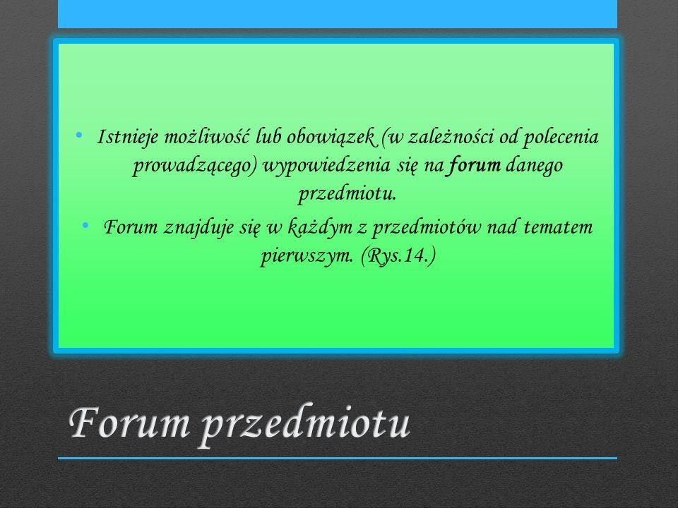 Istnieje możliwość lub obowiązek (w zależności od polecenia prowadzącego) wypowiedzenia się na forum danego przedmiotu.