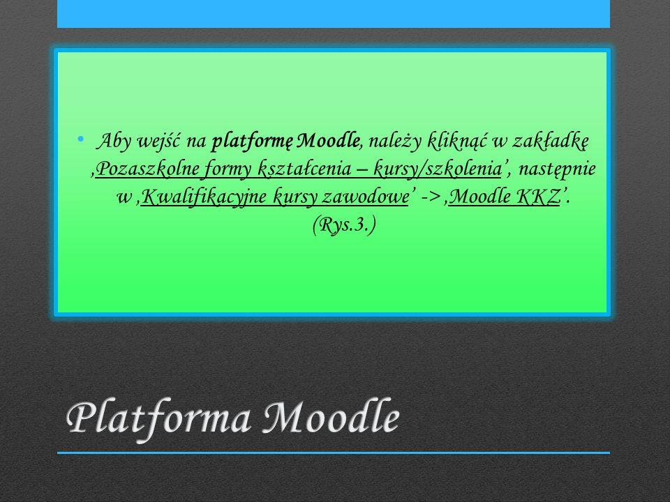 Aby wejść na platformę Moodle, należy kliknąć w zakładkęPozaszkolne formy kształcenia – kursy/szkolenia, następnie w Kwalifikacyjne kursy zawodowe -> Moodle KKZ.
