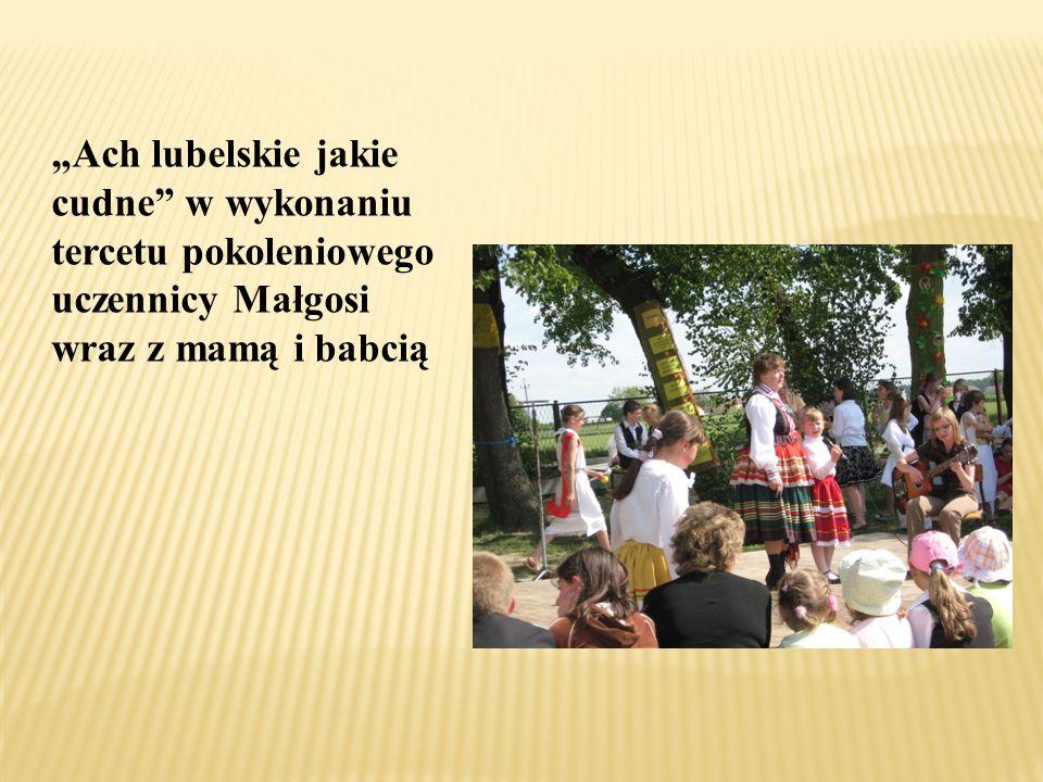 Ach lubelskie jakie cudne w wykonaniu tercetu pokoleniowego uczennicy Małgosi wraz z mamą i babcią