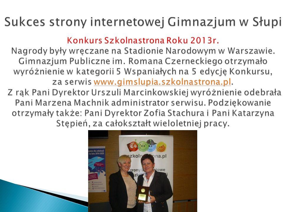 Sukces strony internetowej Gimnazjum w Słupi Konkurs Szkolnastrona Roku 2013r. Nagrody były wręczane na Stadionie Narodowym w Warszawie. Gimnazjum Pub