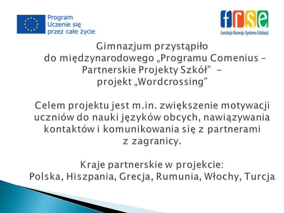 Gimnazjum przystąpiło do międzynarodowego Programu Comenius - Partnerskie Projekty Szkół - projekt Wordcrossing Celem projektu jest m.in. zwiększenie
