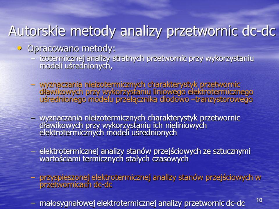 10 Autorskie metody analizy przetwornic dc-dc Opracowano metody: Opracowano metody: –izotermicznej analizy stratnych przetwornic przy wykorzystaniu mo