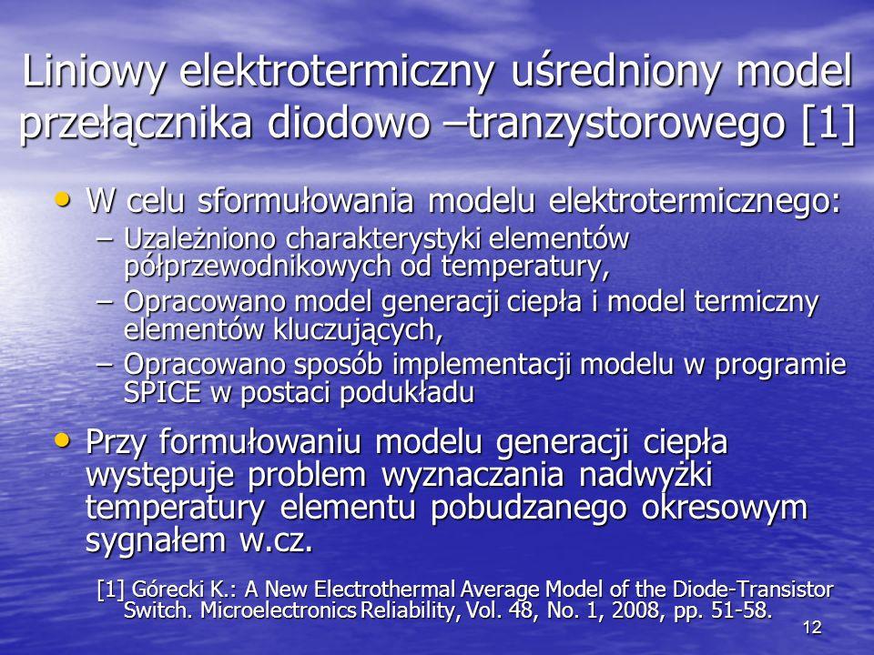 12 Liniowy elektrotermiczny uśredniony model przełącznika diodowo –tranzystorowego [1] W celu sformułowania modelu elektrotermicznego: W celu sformuło