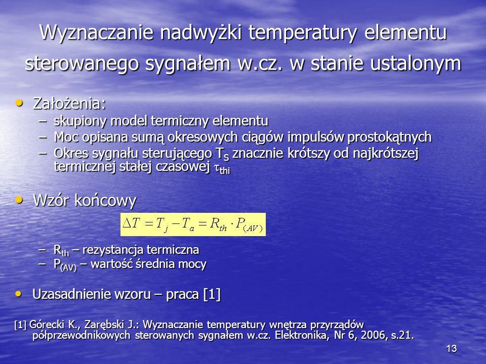 13 Wyznaczanie nadwyżki temperatury elementu sterowanego sygnałem w.cz. w stanie ustalonym Założenia: Założenia: –skupiony model termiczny elementu –M