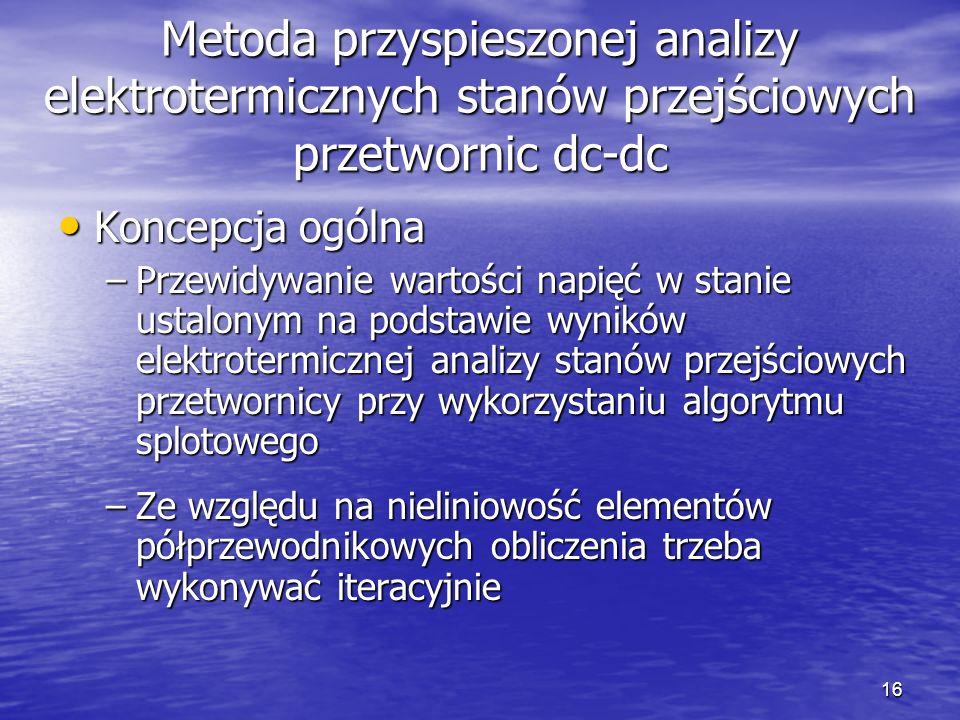 16 Metoda przyspieszonej analizy elektrotermicznych stanów przejściowych przetwornic dc-dc Koncepcja ogólna Koncepcja ogólna –Przewidywanie wartości n