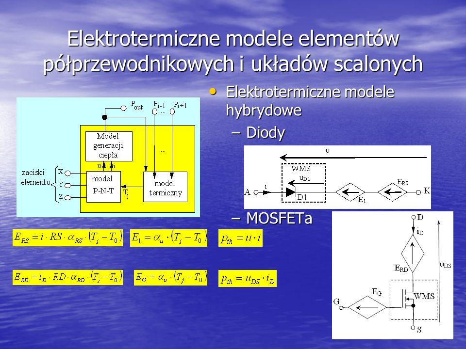 19 Elektrotermiczne modele elementów półprzewodnikowych i układów scalonych Elektrotermiczne modele hybrydowe Elektrotermiczne modele hybrydowe –Diody