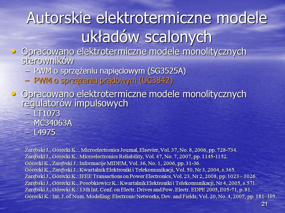 21 Autorskie elektrotermiczne modele układów scalonych Opracowano elektrotermiczne modele monolitycznych sterowników Opracowano elektrotermiczne model