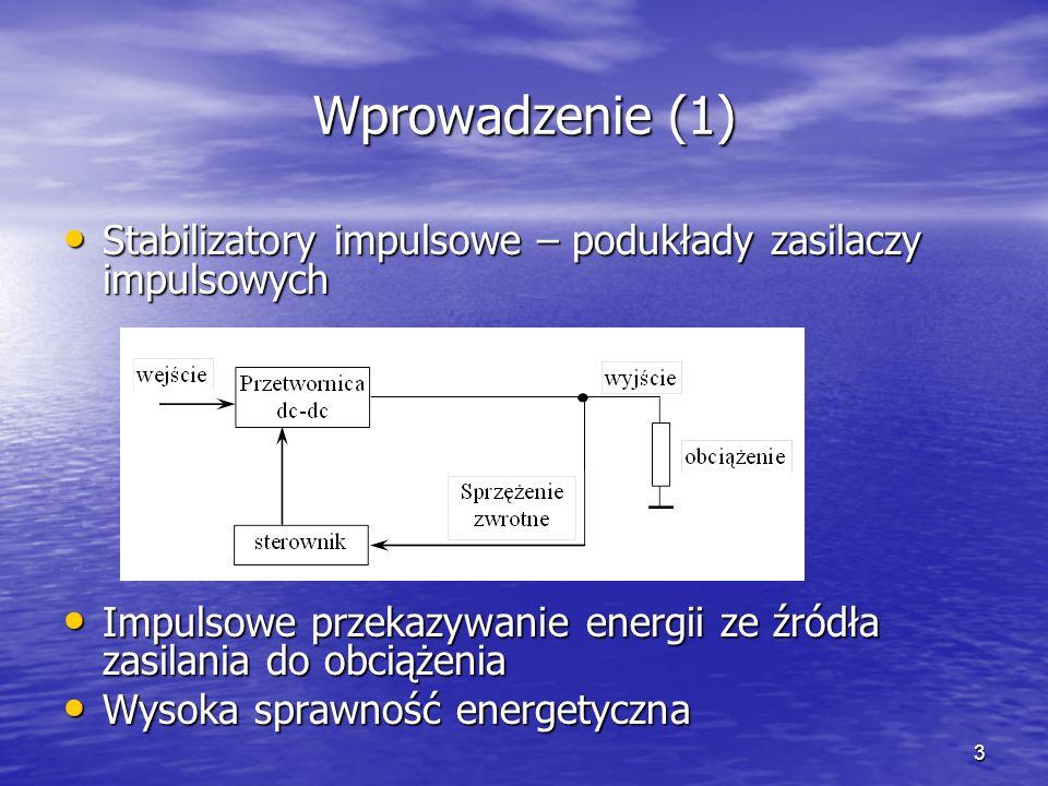 3 Wprowadzenie (1) Stabilizatory impulsowe – podukłady zasilaczy impulsowych Stabilizatory impulsowe – podukłady zasilaczy impulsowych Impulsowe przek