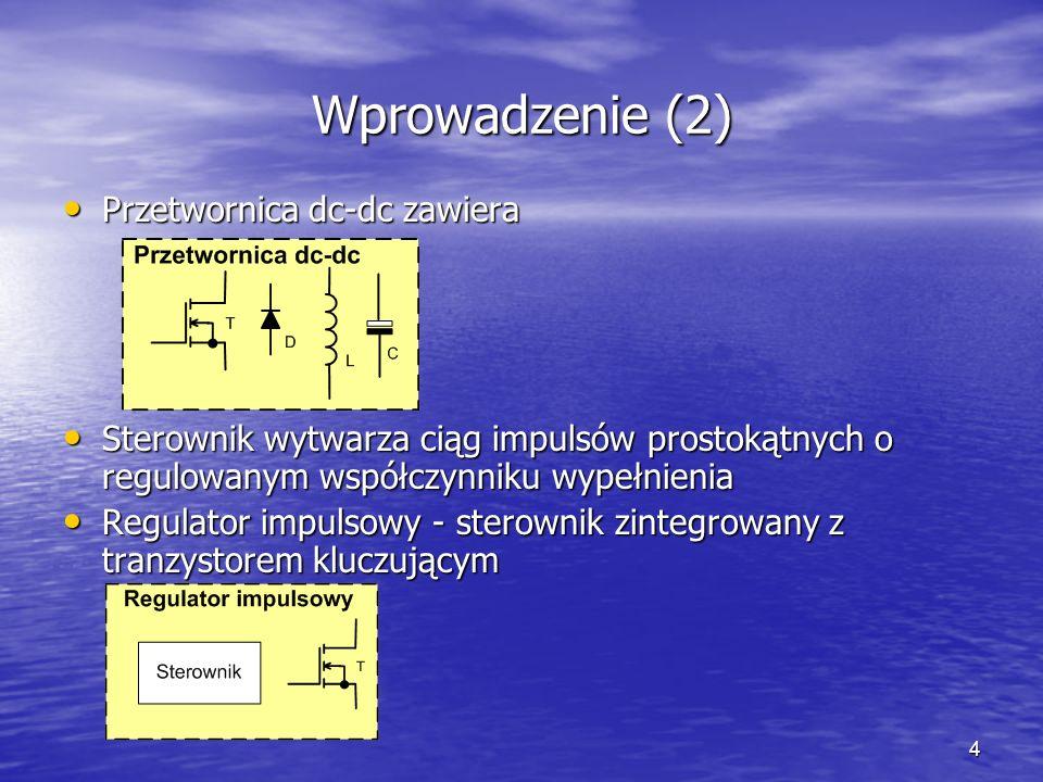 4 Wprowadzenie (2) Przetwornica dc-dc zawiera Przetwornica dc-dc zawiera Sterownik wytwarza ciąg impulsów prostokątnych o regulowanym współczynniku wy