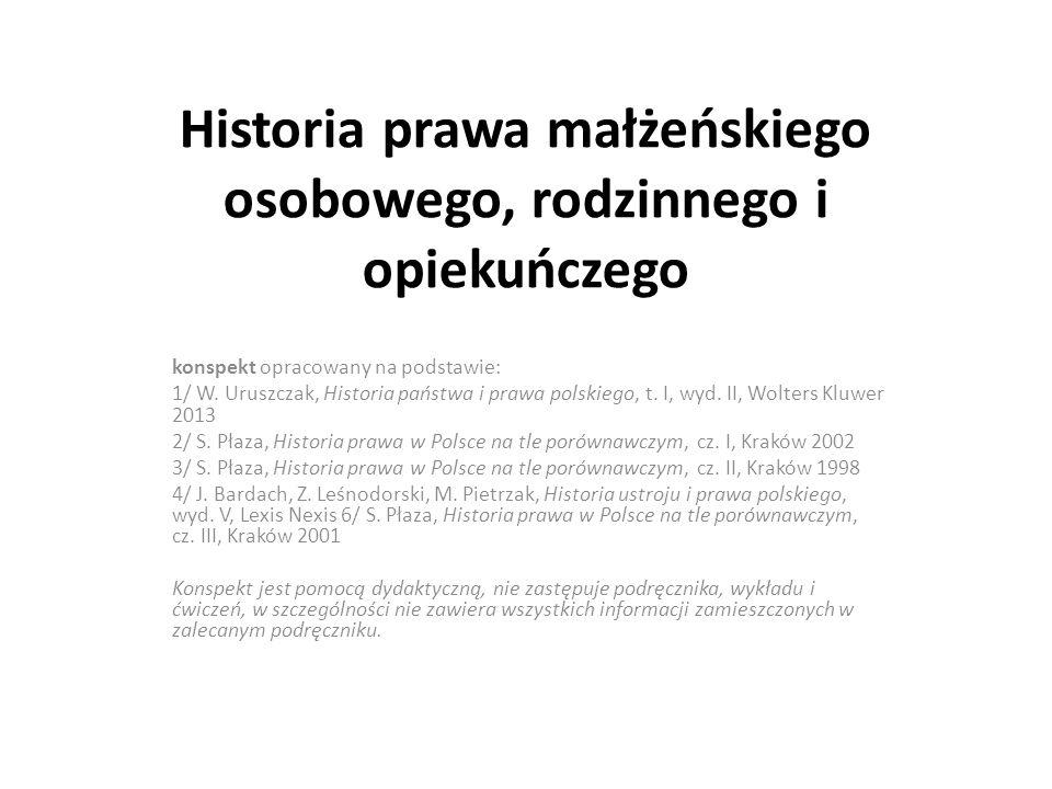 Historia prawa małżeńskiego osobowego, rodzinnego i opiekuńczego konspekt opracowany na podstawie: 1/ W. Uruszczak, Historia państwa i prawa polskiego