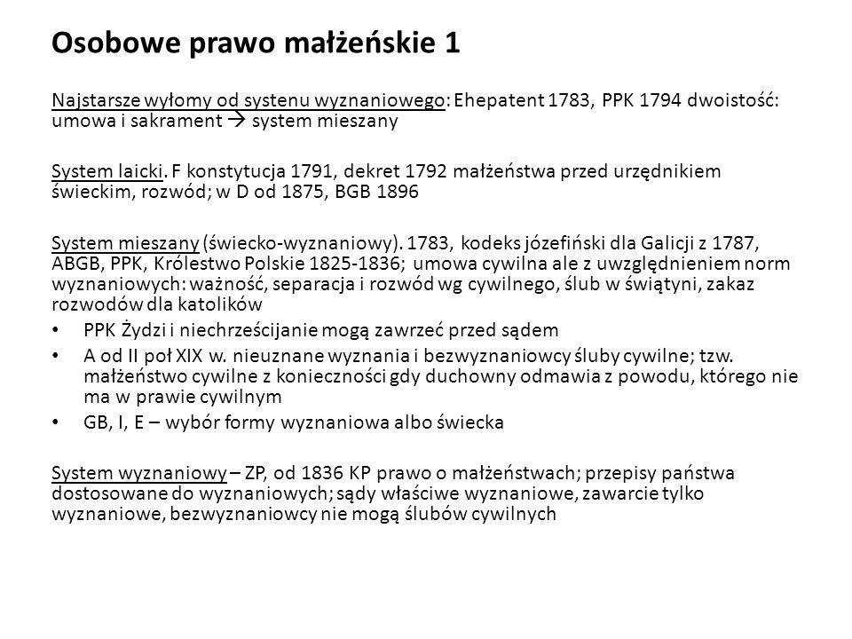 Osobowe prawo małżeńskie 1 Najstarsze wyłomy od systenu wyznaniowego: Ehepatent 1783, PPK 1794 dwoistość: umowa i sakrament system mieszany System lai
