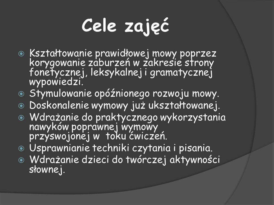 Cele zajęć Kształtowanie prawidłowej mowy poprzez korygowanie zaburzeń w zakresie strony fonetycznej, leksykalnej i gramatycznej wypowiedzi. Stymulowa